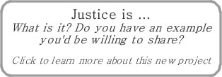 What Is Justice? Learn more about the Justice Is ... project by clicking here ...
